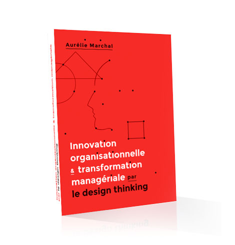 ouvrage Innovation organisationnelle et transformation managériale le design thinking